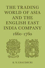 The Trading World of Asia and the English East India Company: 1660-1760 by Chau