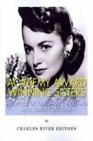 Academy Award Winning Sisters : The Lives of Olivia De Havilland and Joan Fon...