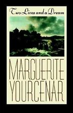 Two Lives And A Dream: By Marguerite Yourcenar