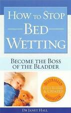 HOW TO STOP BED WETTING DR JANET HALL  - BRAND NEW