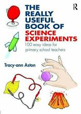 The Really Useful Book of Science Experiments: 100 Easy Ideas for Primary School