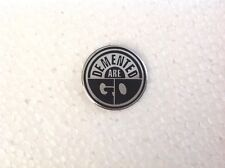Demented Are Go Pin Badge Psychobilly Punk Rock In Sickness & In Health DemonTed