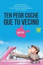 Ten Peor Coche Que Tu Vecino: Vive Donde Quieras, Trabaja En Lo... by Pita, Luis