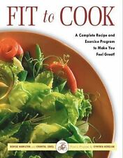 Fit to Cook: A Complete Recipe and Exercise Program to Make You Feel-ExLibrary
