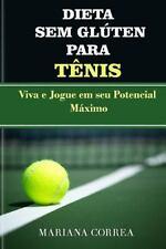 DIETA SEM GLUTEN para TENIS : Viva e Jogue Em Seu Potencial Maximo by Mariana...