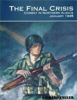 The Final Crisis : Combat in Northern Alsace, January 1945 by Richard E. Engler…