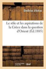 Le Role et les Aspirations de la Grece Dans la Question D'Orient by Vikelas-D...
