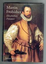 McDermott; Martin Frobisher. Elizabethan Privateer. Yale University 2001 VG