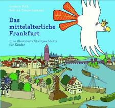 Das mittelalterliche Frankfurt: Eine illustrierte Stadtgeschichte , Leonore Poth