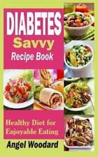 Diabetes Savvy Recipe Book : Healthy Diet for Enjoyable Eating by Angel...
