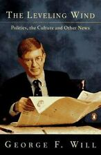 The Leveling Wind: Politics, the Culture, and Other News, Will, George F., 01402