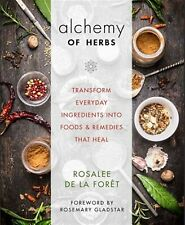 Alchemy Herbs Transform Everyday Ingredients Into Foods R by de la Foret Rosalee
