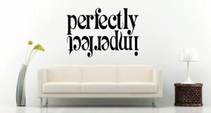 Perfectly Imperfect  Lounge Bedroom Kitchen Hall Vinyl wall art Decal Sticker