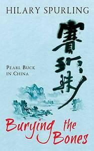 Burying The Bones: Pearl Buck in China, 1861978286, Spurling, Hilary, Good Book