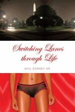 Switching Lanes Through Life by Akil Sr. Dorsey (2013, Hardcover)