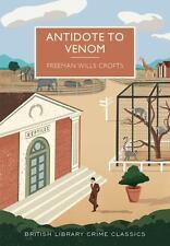 Antidote to Venom (British Library Crime Classics), Crofts, Freeman Wills, Good