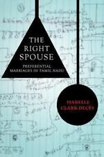 The Right Spouse : Preferential Marriages in Tamil Nadu by Isabelle...
