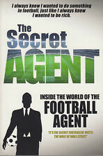 The Secret Agent Inside of the World of the Football Agent NEW by Anonymous...