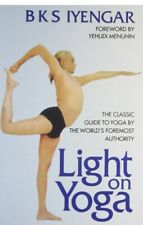 Light on Yoga: The Classic Guide to Yoga by World's Foremost Authority by Iyenga