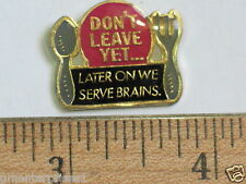 Humorous Sayings pin Don't leave yet...LATER ON WE SERVE BRAINS.