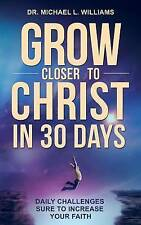 Grow Closer to Christ in 30 Days: Daily Challenges Sure to Increase Your Faith