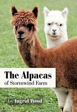 The Alpacas of Stormwind Farm by Ingrid Wood (2011, Hardcover)