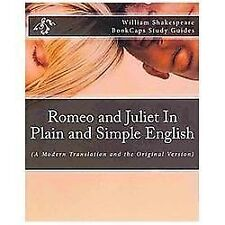 Romeo And Juliet In Plain And Simple English: (a Modern Translation And The O...