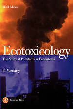 Ecotoxicology, Third Edition: The Study of Pollutants in Ecosystems by Moriarty