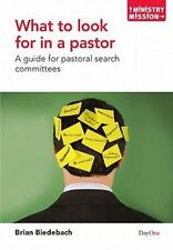 What to Look for in a Pastor: A Guide for Pastoral Search Committees Ministry a