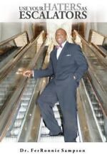 Use Your Haters As Escalators by FerRonnie Sampson (2014, Paperback)