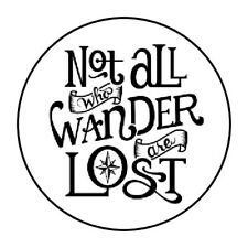 """NOT ALL WHO WANDER ARE LOST STICKER LABEL ENVELOPE SEAL PARTY 1.2"""" OR 1.5"""" ROUND"""