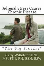 Adrenal Stress Causes Chronic Disease : The Big Picture by Carly Willeford...