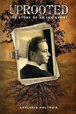 Uprooted: The Story of an Immigrant by Adelheid Holthuis (Paperback, 2017)
