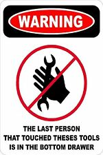 *Aluminum* Warning The Last Person That Touched These Tools 8x12 Metal Sign s618
