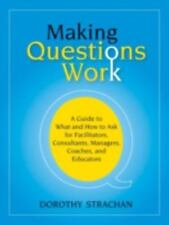 Making Questions Work: A Guide to How and What to Ask for Facilitators, Consulta