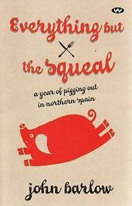 NEW! Everything but the Squeal by John Barlow a year of pigging out in Spain