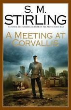 A Meeting At Corvallis by S. M. Stirling HC new