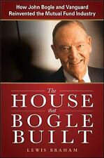 The House That Bogle Built : How John Bogle and Vanguard Reinvented the...