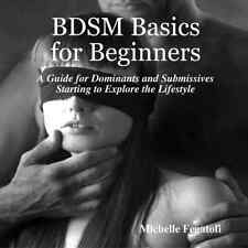 Bdsm Basics for Beginners - A Guide for Dominants and Submissives Starting to Ex