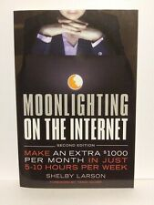 Moonlighting On The Internet: Make an extra $1000 per month in just 5-10 Hrs