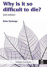 Why is it So Difficult to Die? (Palliative Care), Brian Nyatanga, Very Good, Pap