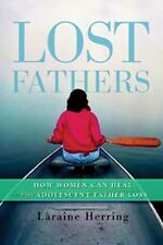 Lost Fathers : How Women Can Heal from Adolescent Father Loss by Herring.