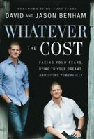 Whatever the Cost: Facing Your Fears, Dying to Your Dreams, and Living P .. NEW