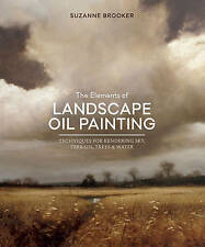 The Elements of Landscape Oil Painting: Techniques for Rendering Sky, Terrain, T
