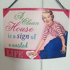 Retro Vintage Metal Sign 'A Clean House is a Sign of a Wasted Life'