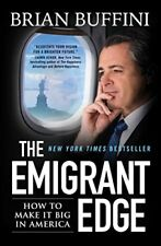 The Emigrant Edge: How to Make It Big in America by Buffini, Brian