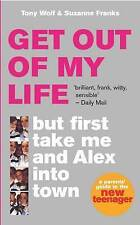 Get Out of My Life: But First Take Me and Alex Into Tow..., Wolf, Tony Paperback