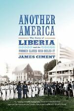 Another America: The Story of Liberia and the Former Slaves Who Ruled It, Ciment