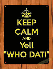 """TIN SIGN """"Keep Calm And Yell Who Dat""""  New Orleans Art Wall Decor"""