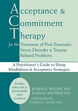 Acceptance and Commitment Therapy for the Treatment of Post-Traumatic Stress Dis